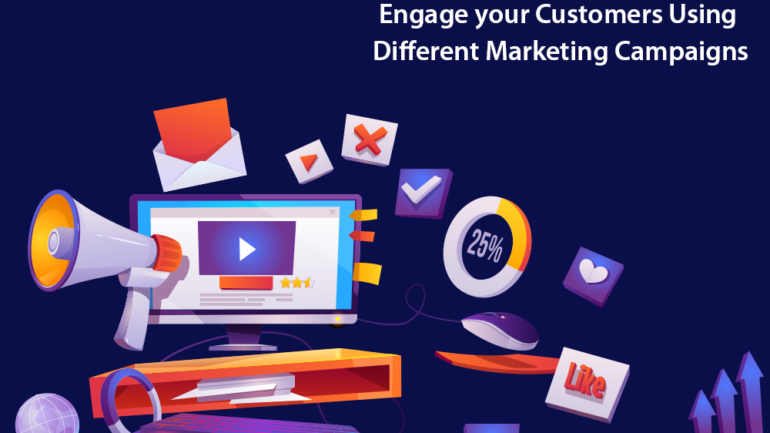 Engage your customers usingdifferent marketing campaigns