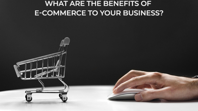 What are the benefits of e commerce to your business