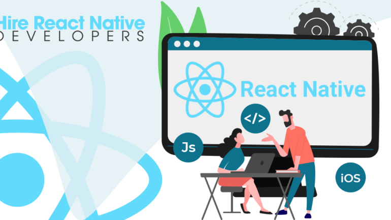 Hiring a React Native Developer: What Should You Look For?
