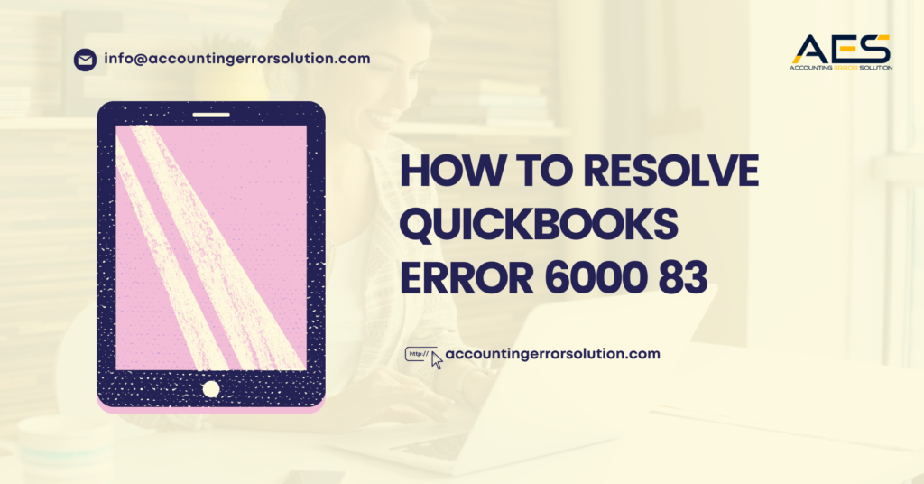 How Can You Troubleshoot QuickBooks Error 6000 83?
