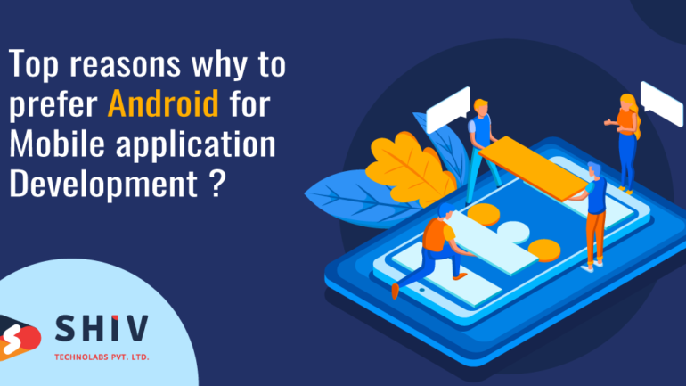 Top Reasons Why To Prefer Android For Mobile Application Development?