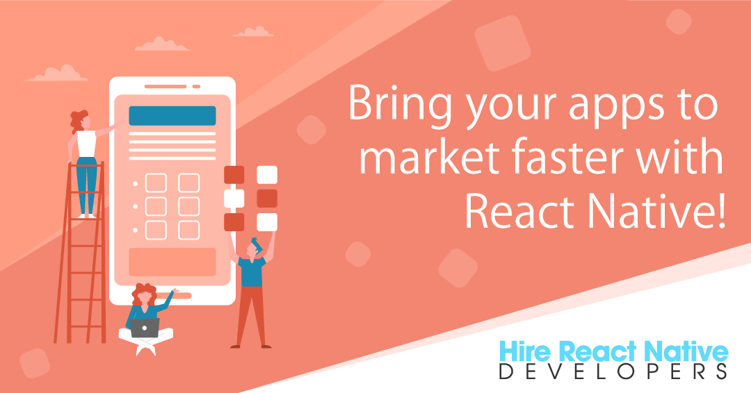 Bring your apps to market faster with React Native!