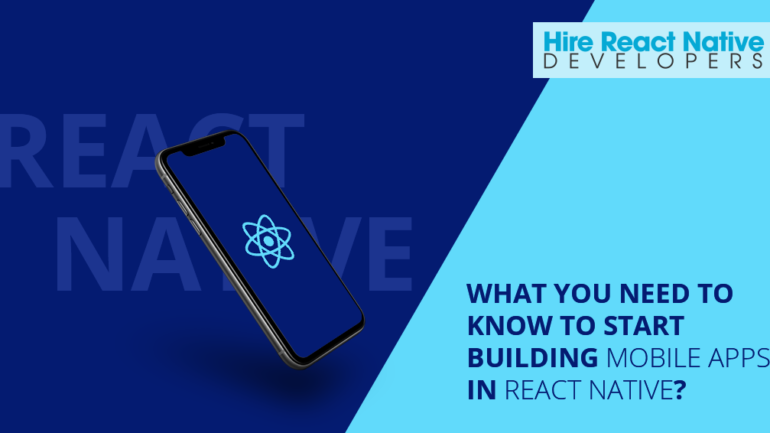 What You Need To Know To Start Building Mobile Apps In React Native?