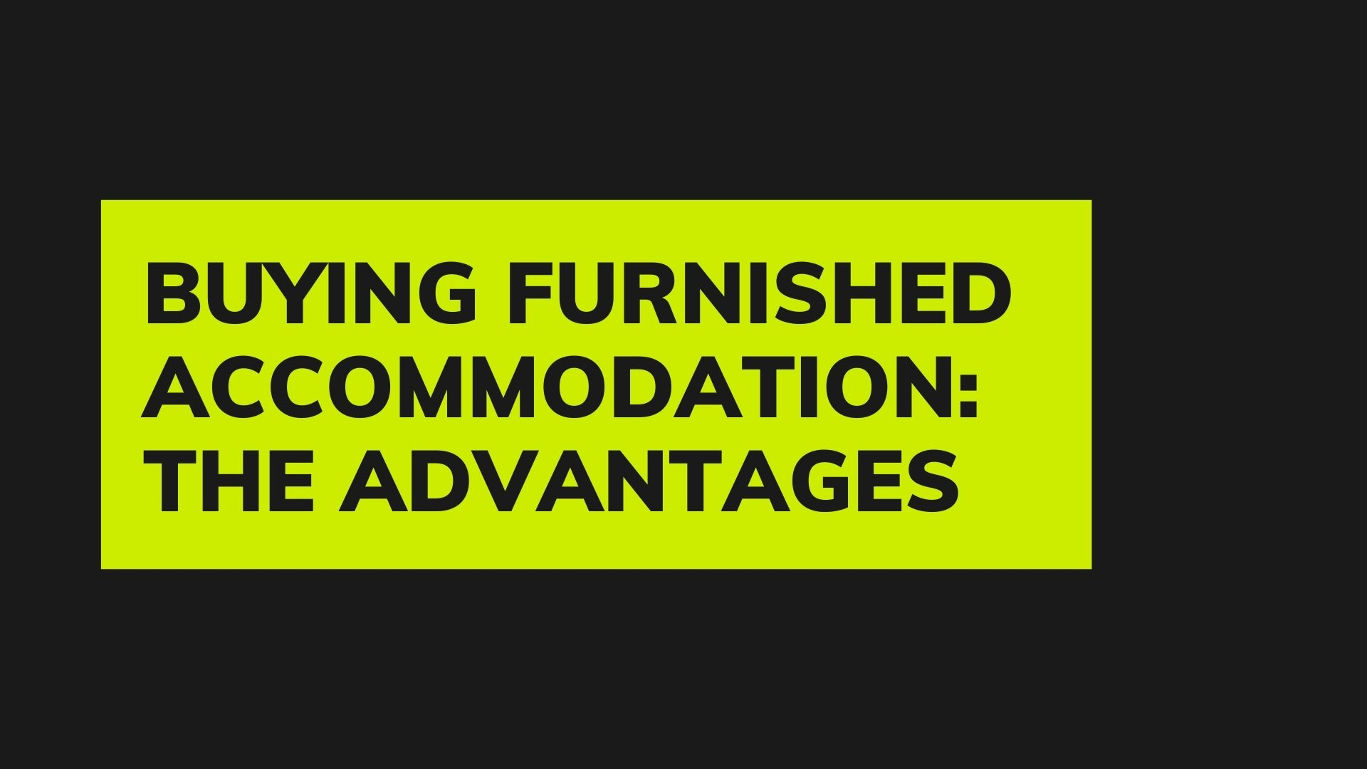 Buying furnished accommodation: the advantages