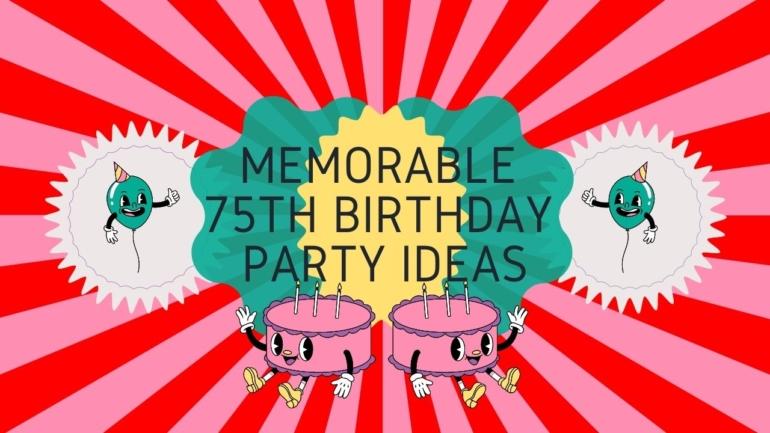 Memorable 75th Birthday Party Ideas