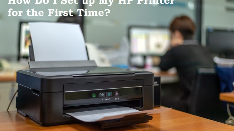 How Do I Set up My HP Printer for the First Time